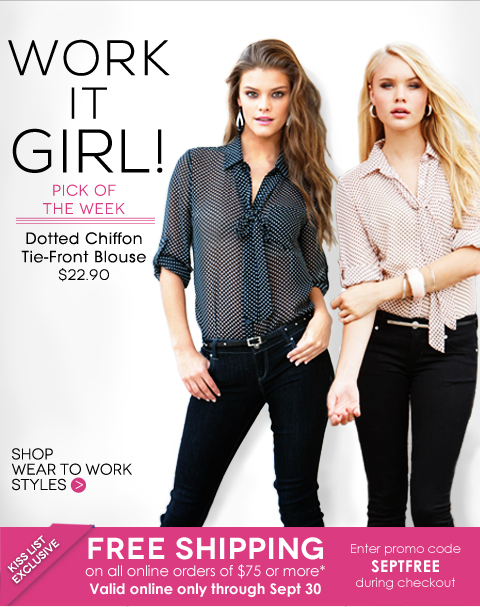 Work It Girl. Click to shop new Wear to Work Styles. Plus, FREE SHIPPING on all orders of $75 or more. Use promo code SEPTFREE now through Sept 30th.