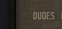 DUDES