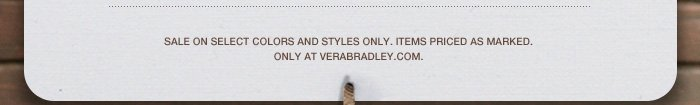 Sale on Select Colors only. Items priced as marked. Only at verabradley.com.