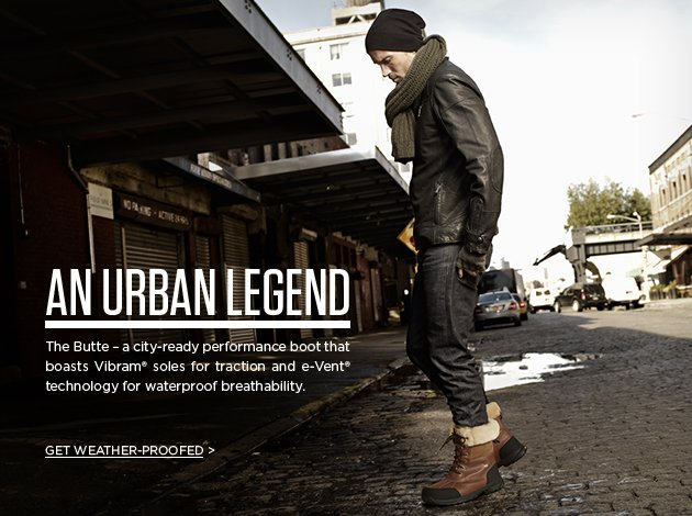 An Urban Legend - The Butte – a city-ready performance boot that boasts Vibram soles for traction and e-Vent technology for waterproof breathability. GET WEATHER-PROOFED
