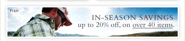 Fish - In-Season Savings up to 20% off, on over 40 items.