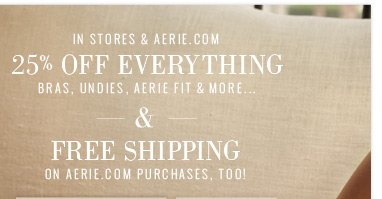 In Stores & Aerie.com | 25% Off Everything | Bras, Undies, Aerie Fit & More... | & Free Shipping