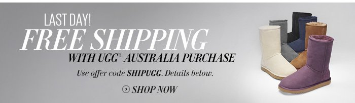 Last Day! Free Shipping with UGG® Australia Purchase