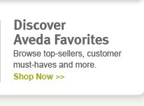 discover aveda favorites. shop now.