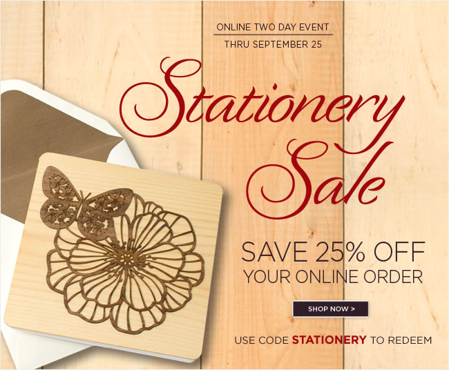 Online Only:  Stationery Sale  Save 25% off all stationery merchandise   Two day event - thru September 25   Use code STATIONERY to redeem