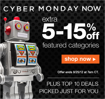 CYBER MONDAY NOW | Extra 5-15% off featured categories | Offer ends 9/25/12 at 7am CT. | PLUS TOP 10 DEALS PICKED JUST FOR YOU | Shop Now