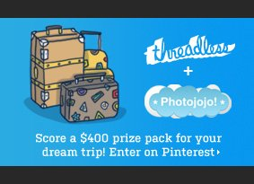 Threadless + Photojojo - Score a $400 prize pack for your dream trip. Enter on Pinterest.