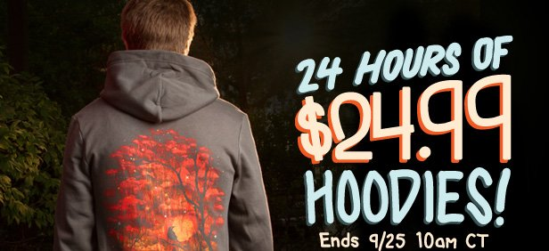 24 Hours of $24.99 Hoodies. Ends 9/25 at 10AM CT.