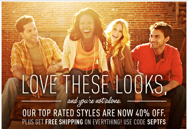 OUR TOP RATED STYLES ARE NOW 40% OFF. PLUS GET FREE SHIPPING ON EVERYTHING! USE CODE SEPTFS