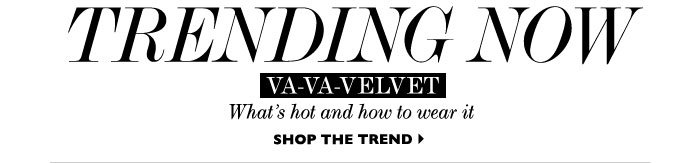 TRENDING NOW – Whats hot and how to wear it SHOP THE TREND