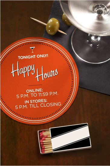 TONIGHT ONLY! HAPPY HOURS  | ONLINE: 5 P.M. TO 11:59 P.M. | IN STORES 5 P.M. TILL CLOSING