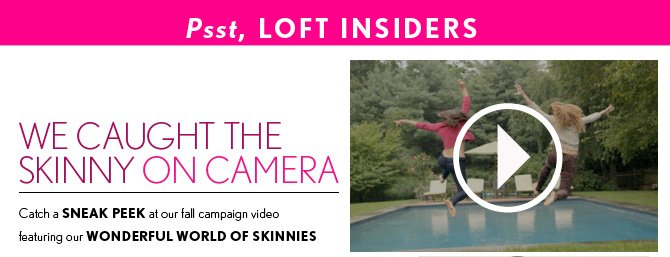 Psst, LOFT INSIDERS