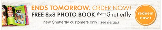 Ends tomorrow. Order your free photobook from Shutterfly now!