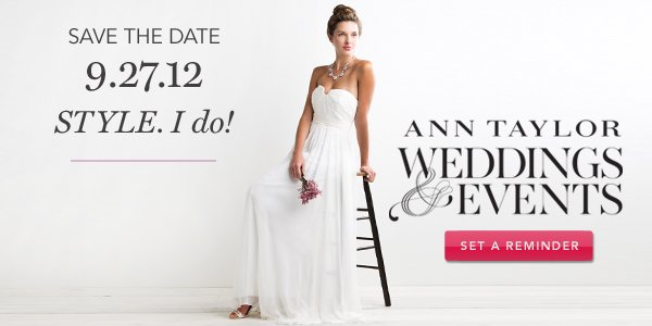 Ann Taylor Weddings & Events. Save the Date.
