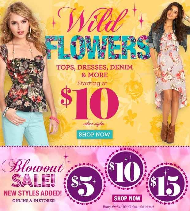 Wild Flowers! Tops, Dresses, Denim & More Starting at $10 SHOP NOW Select Styles