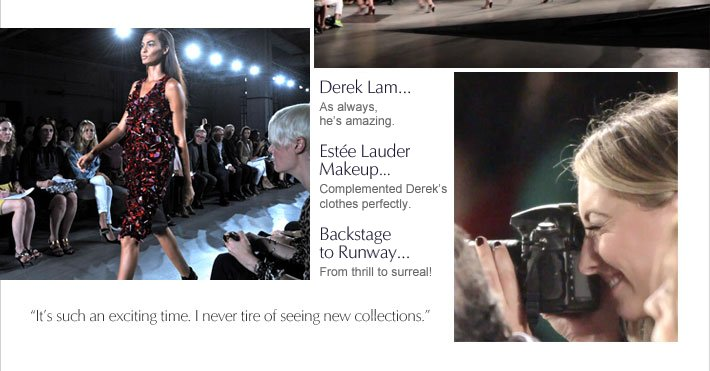 Derek Lam As always, he's amazing.    Estée Lauder Makeup Complemented Derek's clothes perfectly.   Backstage to Runway From thrill to surreal!
