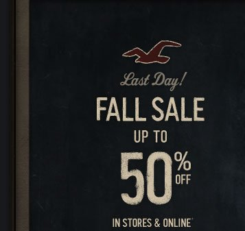LAST DAY! FALL SALE UP TO 50% OFF IN STORES & ONLINE*