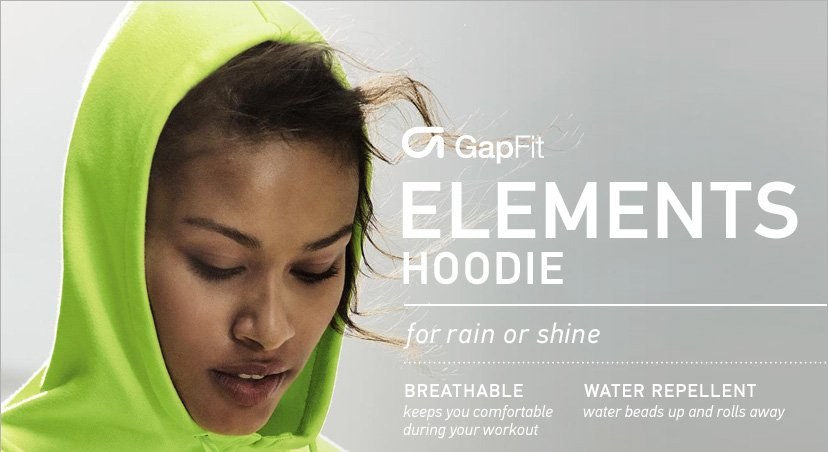 GapFit ELEMENTS HOODIE for rain or shine. BREATHABLE: keeps you comfortable during your workout. WATER REPELLENT: water beads up and rolls away.