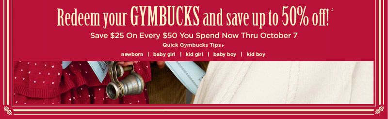 Redeem your Gymbucks and save up to 50% Off(2) Save $25 On Every $50 You Spend Now Thru October 7