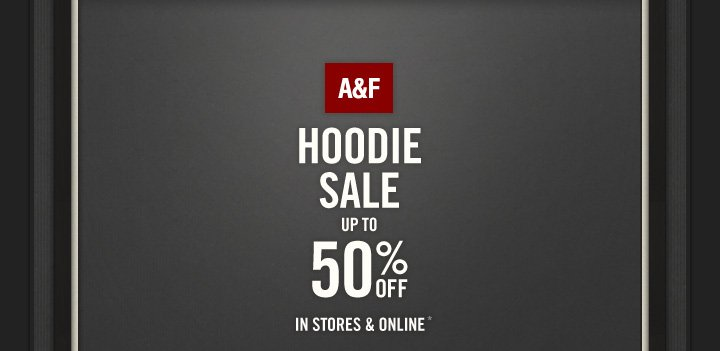 A&F HOODIE SALE UP TO 50% OFF IN STORES & ONLINE*