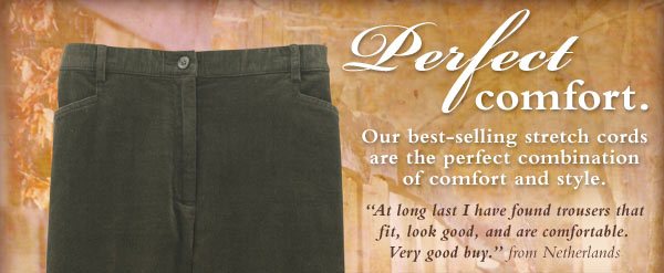 Perfect COmfort. Our best-selling stretch cords are the perfect combination of comfort and style.