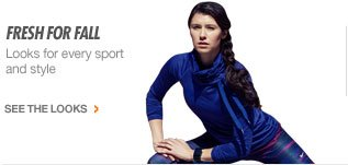 Fresh for fall   Looks for every sport and style   SEE THE LOOKS