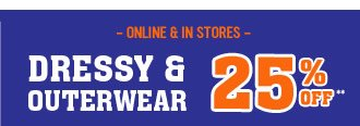 Dressy & Outerwear 25% Off