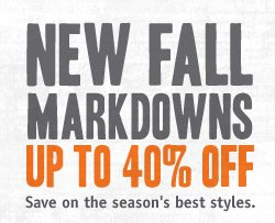 NEW FALL MARKDOWNS UP TO 40% OFF. Save on the season's best styles.