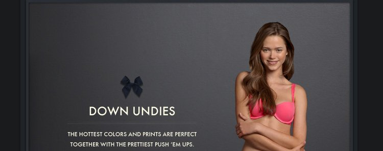 DOWN UNDIES. THE HOTTEST COLORS 