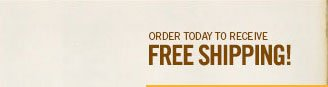 Order today to receive free shipping!