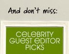 And don't miss: CELEBRITY GUEST EDITOR PICKS