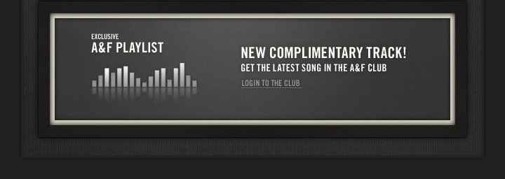 New Complimentary Track! Get The Latest Song In The A&F Club Login To The Club