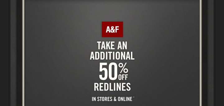 A&F Take An Additional 50% off Redlines In Stores & Online*