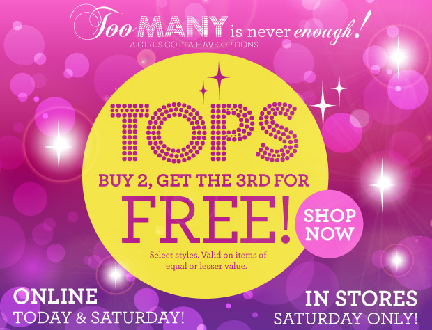 Tops Buy 2, Get the 3rd for Free! SHOP NOW Select Styles.