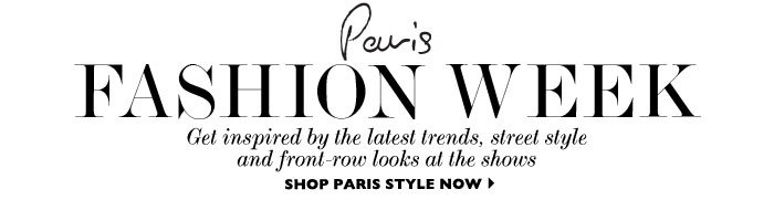FASHION WEEK Get inspired by the latest trends, street style and front-row looks at the shows SHOP 