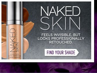 Naked Skin Feels Invisible, But Looks Professionally Retouched.  Find Your Shade >
