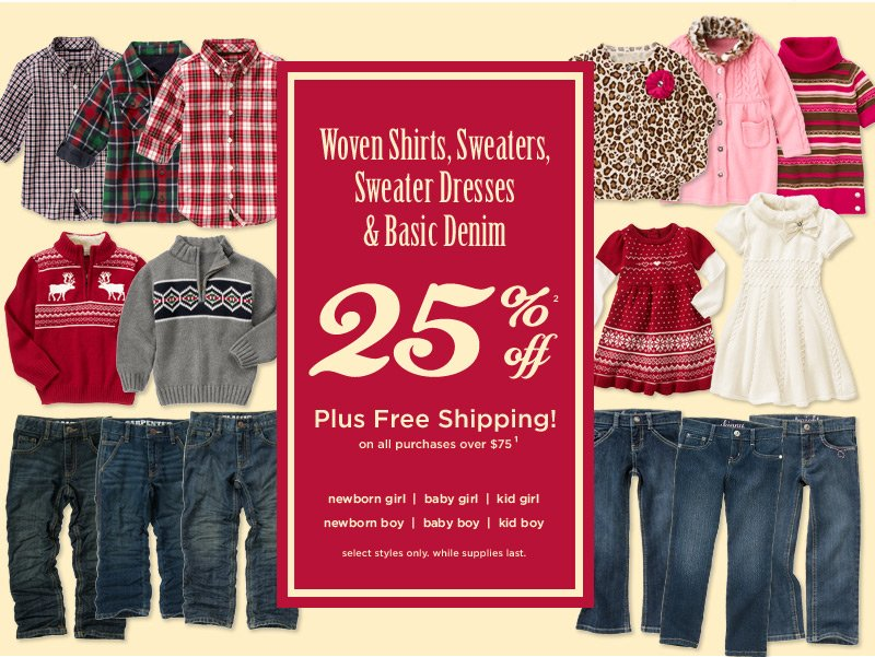 Woven Shirts, Sweaters, Sweaater Dresses & Basic Denim 25% off(2). Plus Free Shipping! on all purchases over $75(1). Select styles only. While supplies last.