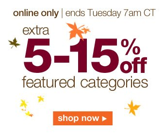 online only | ends Tuesday 7am CT | extra 5-15% off featured categories | shop now