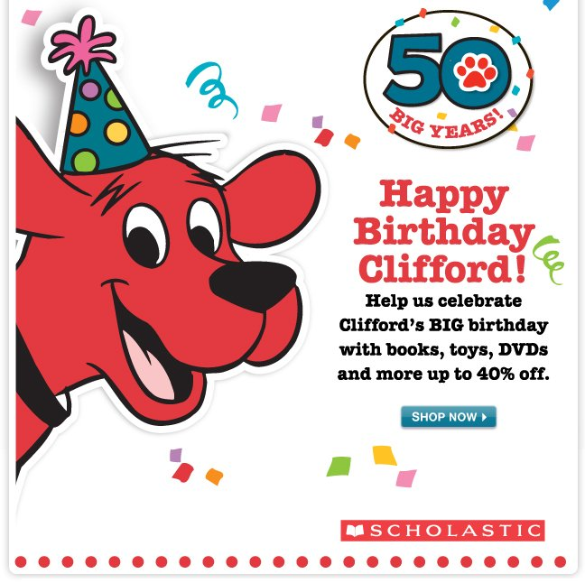 Up to 40% OFF! Happy Birthday Clifford - Help us celebrate Clifford's BIG birthday with books, toys, DVDs and more.