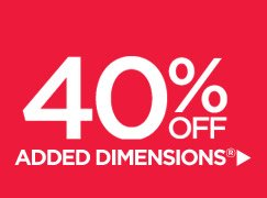 40% OFF ADDED DIMENSIONS