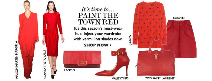 IT′S TIME TO...PAINT THE TOWN RED – It ′s this season ′ s must–wear hue. Inject your wardrobe with vermillion  shades now. SHOP NOW