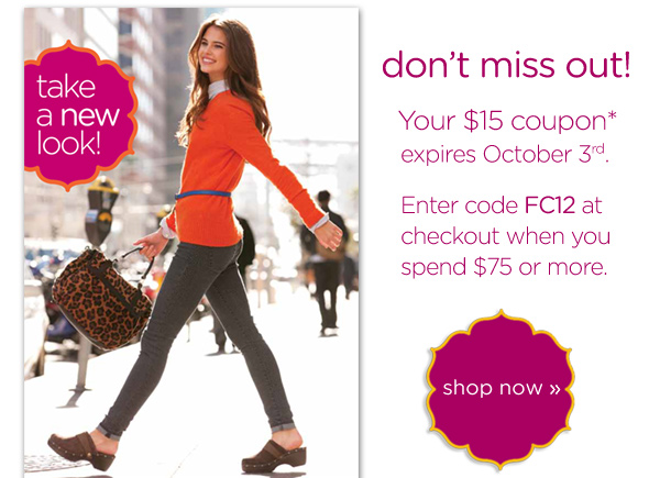 don't miss out! your $15 coupon* expires October 3rd. shop now