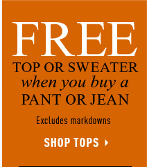 Free Top or Sweater when you buy a Pant or Jean