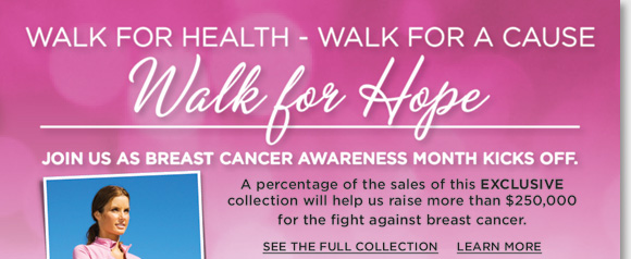 Join the fight against breast cancer and show your support for the City of Hope and various local charities while walking, working or lounging with our new Pink Ribbon Collection! The Walking Company is committed to raising more than $250,000 towards the fight against cancer through the month of October with our exclusive pink ribbon products from UGG® Australia, Dansko, ECCO, ABEO and more. Go to www.thewalkingcompany.com/wfh for more info.