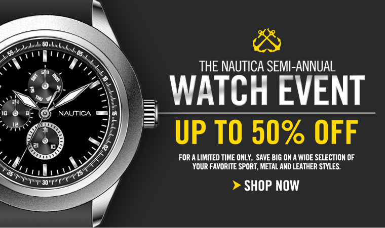 The NAUTICA SEMI-ANNUAL WATCH EVENT! Up To 50% off select styles! Shop now.