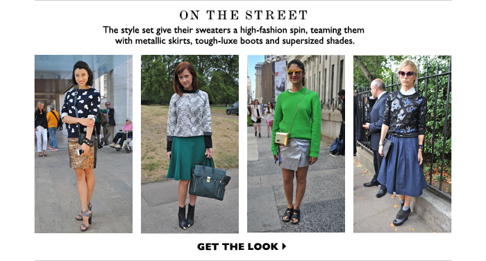 ON THE STREET – The style set give their sweaters a high–fashion spin, teaming them with metallic skirts, tough–luxe boots and supersized shades. GET THE LOOK