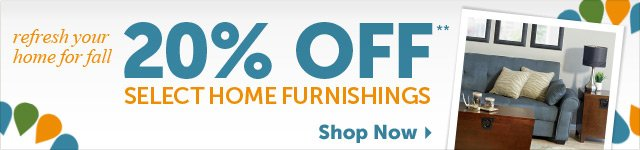 refresh your home for fall - 20% OFF select home furnishings** - Shop Now