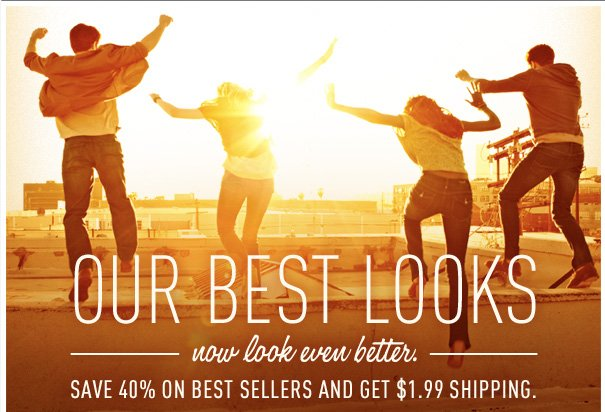 SAVE 40% ON BEST SELLERS AND GET $1.99 SHIPPING