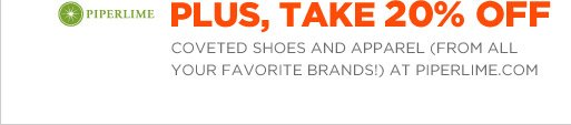 PIPERLIME | PLUS, TAKE 20% OFF COVETED SHOES AND APPAREL (FROM ALL YOUR FAVORITE BRANDS) AT PIPERLIME.COM