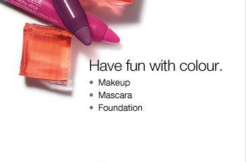 Have fun with colour. • Makeup • Mascara • Foundation